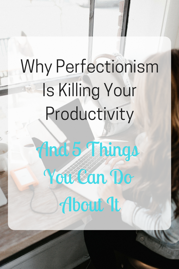 Why Perfectionism Is Killing Your Productivity And What To Do About It