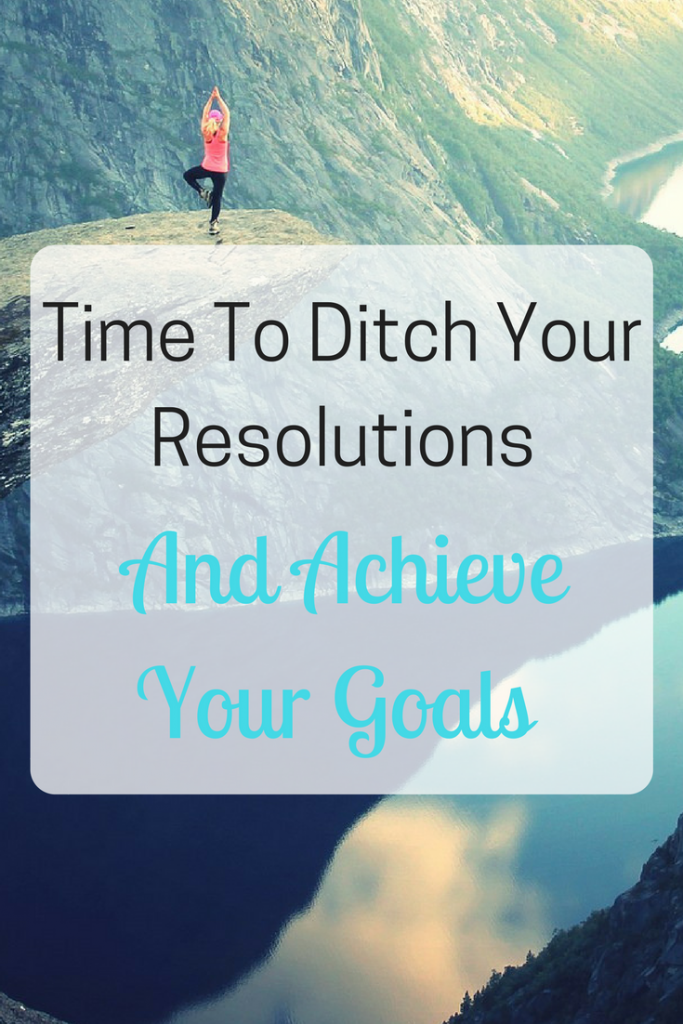 To fulfil your goals ditch your resolutions